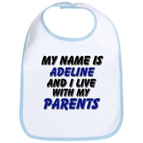 my name is adeline and I live with my parents Bib