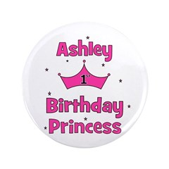 "1st Birthday Princess Ashley! 3.5"" Button"
