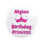 "1st Birthday Princess Alyssa! 3.5"" Button"