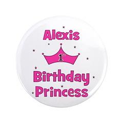 """1st Birthday Princess Alexis! 3.5"""" Button"""