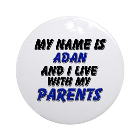 my name is adan and I live with my parents Ornamen
