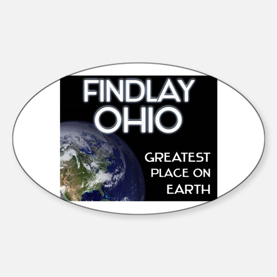 findlay ohio - greatest place on earth Decal