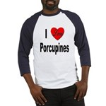 I Love Porcupines (Front) Baseball Jersey