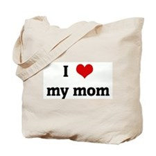I Love my mom Tote Bag