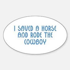I Saved A Horse and Rode The Oval Decal