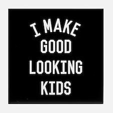 I Make Good Looking Kids Tile Coaster