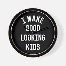I Make Good Looking Kids Wall Clock