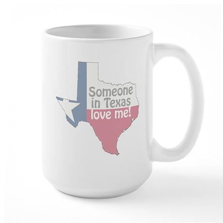 Someone in Texas Love Me Large Mug