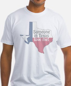 Someone in Texas Love Me Shirt