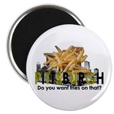 """""""Do you want fries on that?"""" Pittsburgh Magnet"""