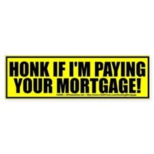 Paying Your Mortgage - Bumper Bumper Sticker