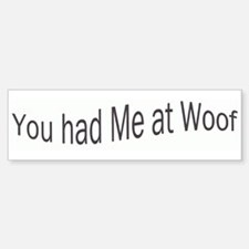 You had Me at Woof Bumper Bumper Bumper Sticker