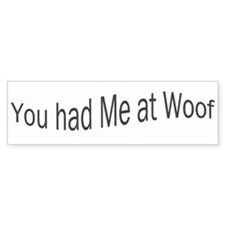 You had Me at Woof Bumper Bumper Sticker