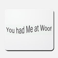 You had Me at Woof Mousepad