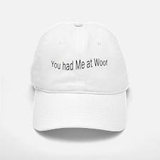 You had Me at Woof Baseball Baseball Cap