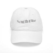 You had Me at Woof Baseball Cap