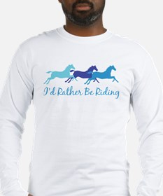 I'd Rather Be Riding Long Sleeve T-Shirt