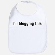 I'm blogging this. Bib