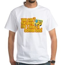 You Can't Scare Me - School Bus Shirt