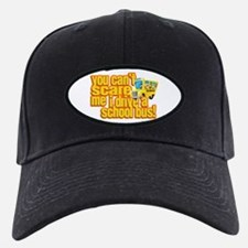 You Can't Scare Me - School Bus Baseball Hat