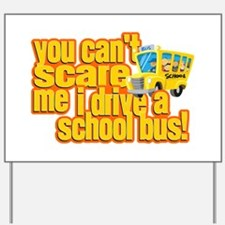 You Can't Scare Me - School Bus Yard Sign