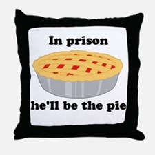 He'll be the pie Throw Pillow