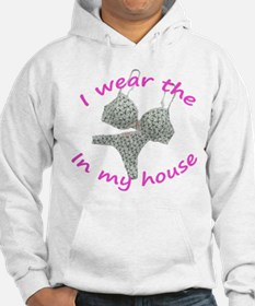 I wear the...in my house Hoodie
