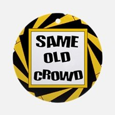 SAME OLD CROWD Ornament (Round)