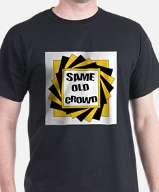 SAME OLD CROWD T-Shirt