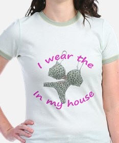 I wear the...in my house T