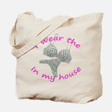 I wear the...in my house Tote Bag