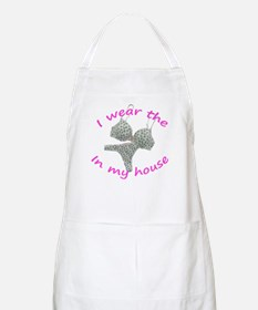 I wear the...in my house BBQ Apron