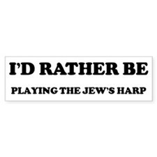 Rather be Playing the Jew's H Bumper Bumper Sticker