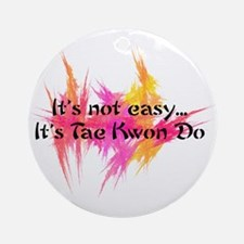 It's Not Easy - TKD Ornament (Round)