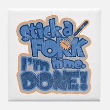 """Stick a Fork in me. I'm Done Tile Coaster"