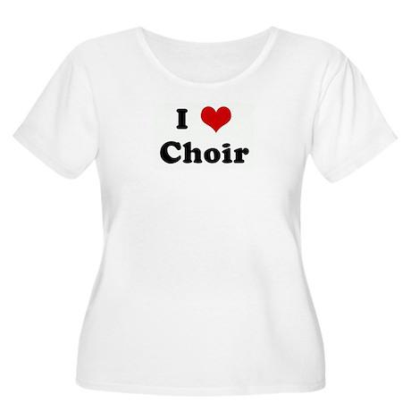 I Love Choir Women's Plus Size Scoop Neck T-Shirt