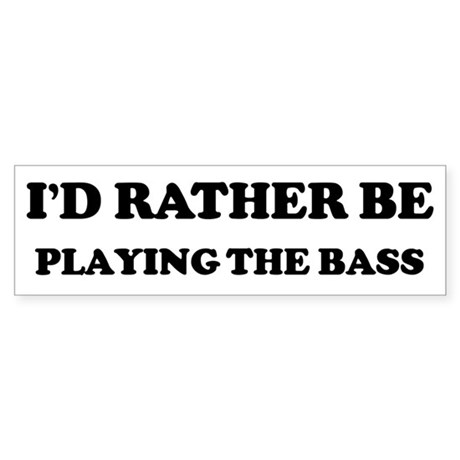 Rather be Playing the Bass Bumper Sticker