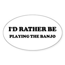 Rather be Playing the Banjo Oval Decal