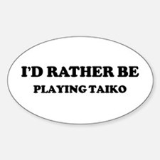 Rather be Playing Taiko Oval Decal