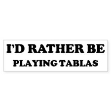 Rather be Playing Tablas Bumper Stickers