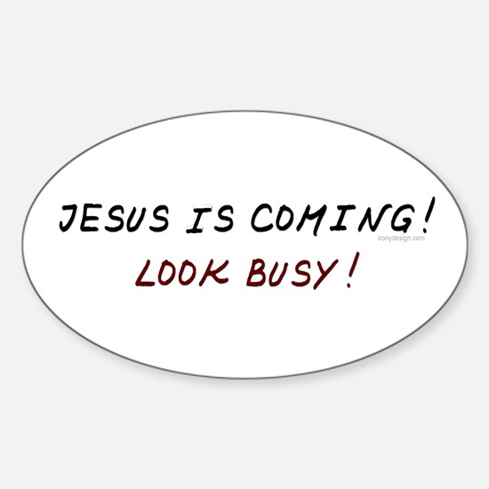 Jesus is coming! Look busy! Oval Decal