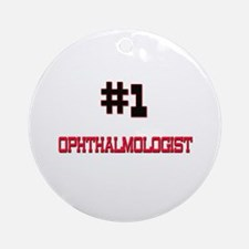 Number 1 OPHTHALMOLOGIST Ornament (Round)