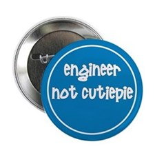"Engineer - Not Cutiepie - 2.25"" Button"