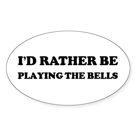 Rather be Playing the Bells Oval Sticker