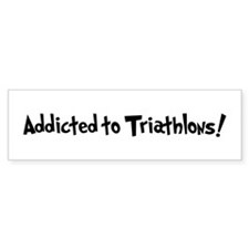 Addicted to Triathlons Bumper Bumper Sticker
