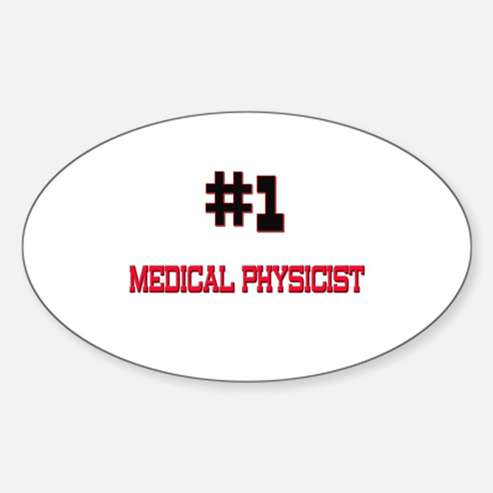 Number 1 MEDICAL PHYSICIST Oval Decal