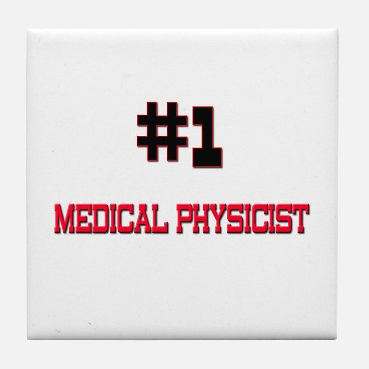 Number 1 MEDICAL PHYSICIST Tile Coaster
