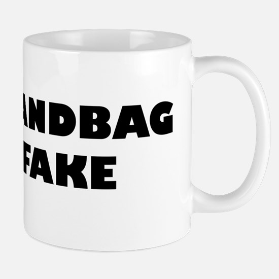 Your Handbag Is So Fake Mug