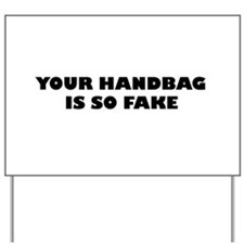 Your Handbag Is So Fake Yard Sign