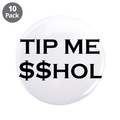 "Tip Me A$$hole 3.5"" Button (10 pack)"